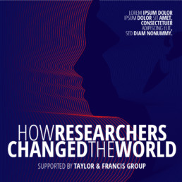 How Researchers Changed the World, supported by Taylor & Francis Group
